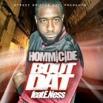 Hommicide – Bout Dat ft. E.Ness (Prod. By Rizzo)