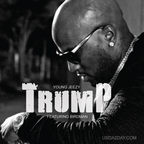 Young Jeezy – Trump Ft Birdman