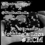 I-Know Brasco (@IKnowBrasco) & @StocksSkolla – #Nothing2Lose Ft. @RyanRstar