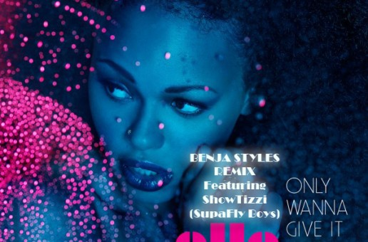 Elle Varner – Only Wanna Give It To You Ft ShowTizzi (Benja Styles Remix)