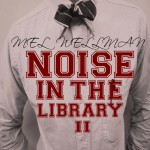 Mel Wellman (@MelWellman) – Noise In The Library 2 (Mixtape)
