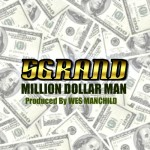 5 Grand (@5Grandlife) x @WesManchild – Million Dollar Man (#MDM)