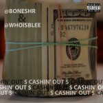 Bones (@BonesHR) – Cashin' Out Freestyle Ft. B. Lee (@WhoIsBlee)