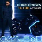 Chris Brown – Till I Die Ft. Big Sean & Wiz Khalifa