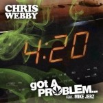 Chris Webby – Got A Problem Ft Mike Jerz (Prod by Mike Jerz & J. Nicholas)