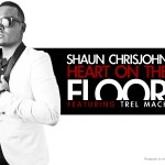 Shaun Chrisjohn (@shaunchrismusic) – Heart on The Floor Featuring Trel Mack