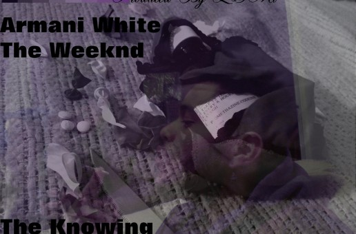 Armani White (@ArmaniLegendary) – The Knowing 2 Featuring The Weeknd