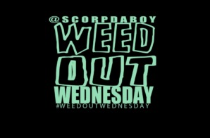 @ScorpDaBoy x @PeanutLive215 – Weed Out Wednesday #WOW