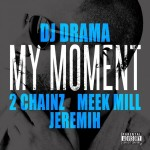DJ Drama – My Moment Ft. 2 Chainz, Meek Mill & Jeremih