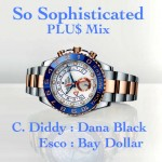 #1ThingWednesday – So Sophisticated (PLU$ Mix) Ft. @_CDiddy @DanaBlack55St @NasEscobar55 @IAmBayDollar