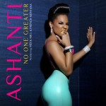 Ashanti – No One Greater Ft. Meek Mill and French Montana (Prod. by Irv Gotti)