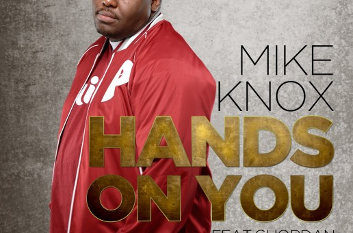 Mike Knox (@MikeKnox215) – Hands On You Ft. @Guordan (Prod by Diioiabeats)