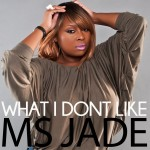 Ms. Jade (@THEREALMSJADE) – What I Dont Like Freestyle