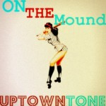 Uptown Tone (@UpTownTone) – On The Mound