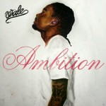 """Wale's (@Wale) Sophomore Album """"Ambition"""" Goes Certified Gold"""