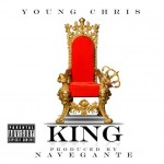 Young Chris (@YoungChris) – King (Prod. by @NaveganteNYC)