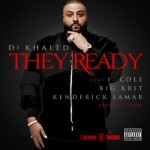 DJ Khaled – They Ready Ft. J.Cole, Big K.R.I.T. x Kendrick Lamar (Prod by J. Cole)