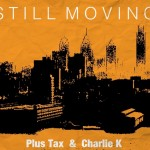 Plus Tax (@Plus_Tax) – Still Moving Ft. Charlie K (@_CharlieK_)