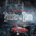 Waka Flocka – Rooster In My Rari (Remix) Ft. 2 Chainz x Gucci Mane