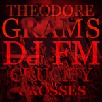 Theodore Grams – Crucify The Crosses (Prod by @PhratBabyJesus)