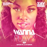 Zay Bucks (@ZayBucks) – Wanna Play? (EP) (Hosted by @TheRealDJDamage)