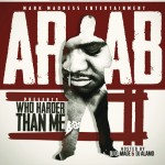 Ar-Ab – Who Harder Than Me 2 (Mixtape) (Hosted by DJ Damage & DJ Alamo)