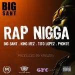 Big Sant (@BigSant) – Rap Nigga Ft. Tito Lopez, King Mez and Ponte (Prod. By Kreatev)