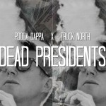 Pooda Dappa x Truck North – Dead Presidents Freestyle