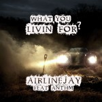 AirlineJay (@AirlineJay) Ft. ANTHM (@NoCosign) – What You Livin' For? (Prod. by @Nubbz_)