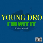 Young Dro (@Dropolo) – Im Wit It (Prod. by @StroudTBG)