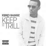 Kirko Bangz – Keep It Trill