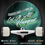 Thaddeous Shade (@ThaddShade) – Let It All Hang Out Ft. K Bankston