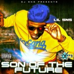 DJ SNS Presents Lil SNS – Son Of The Future (Mixtape)