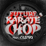 Future (@1Future) – Karate Chop Ft. Casino