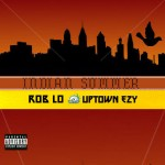 Rob Lo (@mc_roblo) – Indian Summer Ft. @Uptown_Ezy (Prod by @BeatEmUpBoyz)