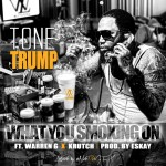Tone Trump – What You Smoking On Ft. Warren G & Krutch