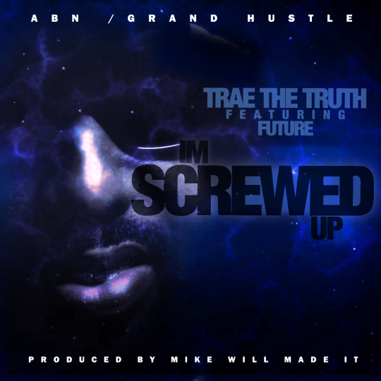 Trae Tha Truth - Screwed Up Ft. Future (Prod by Mike Will Made It)