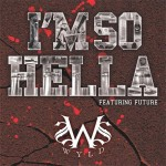 Wyld (@WyldsWorld) Ft. Future (@1future) – I'm So Hella (Video)