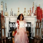 Beyonce (@Beyonce) – Bow Down (I Been On)