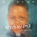 K. Crump (@IAMKCRUMP) -They On My D*ck (Prod. By @OdizzyBeatz)