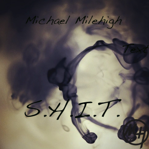 Michael Milehigh – S.H.I.T. (So High Im Trippin) (EP)