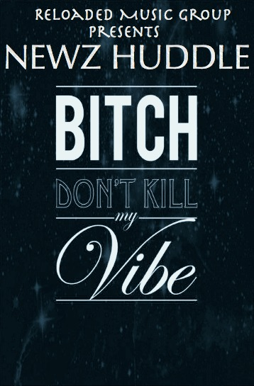 newz-huddle-bitch-kill-vibe-freestyle-HHS1987-2013 Newz Huddle - Bitch Don't Kill My Vibe Freestyle