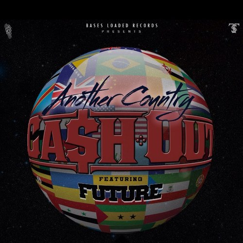 b3fbee8189f479de3e9dff92a818f7a0 Ca$H Out x Future - Another Country