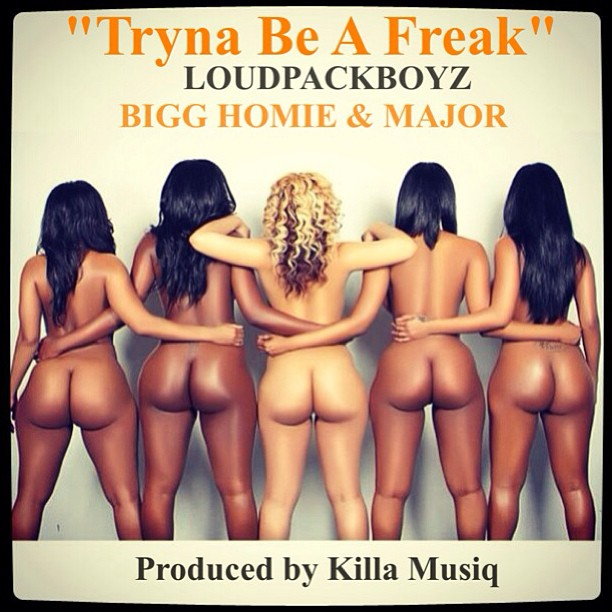 Bigg Homie x Major - Tryna Be A Freak (Prod by Killa Musiq)