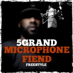 5Grand – Microphone Fiend Freestyle