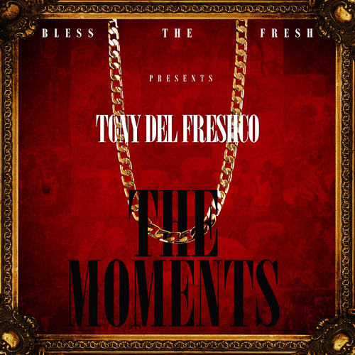 tonydelfreshcoTM1 Tony Del FreshCo (@TonyDelFreshCo) - The Moments (EP)