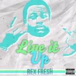 Rex Fresh (@rexFreshMusic) – Live It Up
