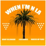 A Da Business – When Im N LA Ft. Bonny Billionaire & Marcus Paulk