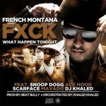 French Montana – Fuck What Happen Tonight Ft. Snoop Dogg, Ace Hood, Scarface, Mavado & DJ Khaled (Prod by The Beat Bully)