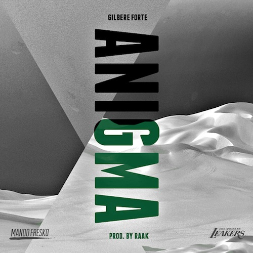 gilbere forte anigma prod raak HHS1987 2013 Gilbere Forte – Anigma (Prod. By Raak)